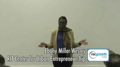 RocGrowth-Coffee-2018-02-02-•-Ebony-Miller-Wesley-•-RIT-Center-for-Urban-Entrepreneurship